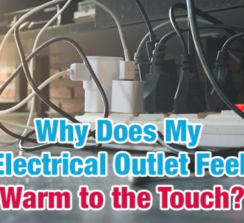 Why Does My Electrical Outlet Feel Warm to the Touch?