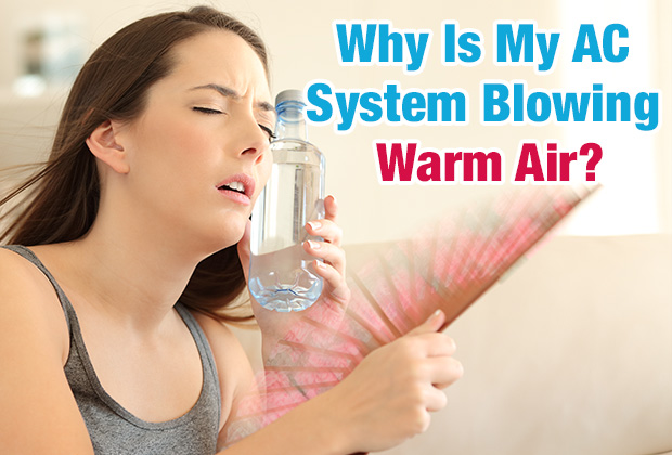 Why Is My AC System Blowing Warm Air?